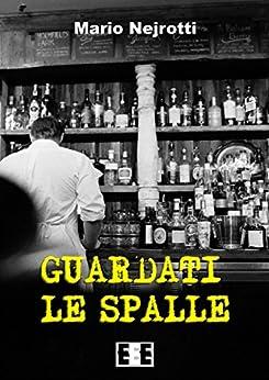Guardati le spalle (Giallo, Thriller & Noir) (Italian Edition) by [Nejrotti, Mario]