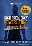 High Frequency Powerlifting: The Science Behind High Frequency Training (Powerlifting University Series)
