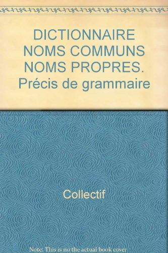 DICTIONNAIRE NOMS COMMUNS NOMS PROPRES. Précis de grammaire