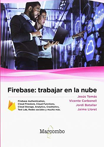 Firebase: trabajar en la nube por Vicente Carbonell, Jordi Bataller y Jaime Lloret Jesús Tomás