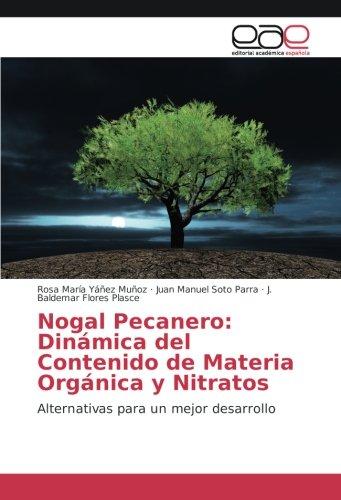 Nogal Pecanero: Dinámica del Contenido de Materia Orgánica y Nitratos: Alternativas para un mejor desarrollo