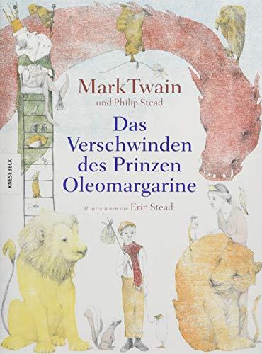 Das Verschwinden des Prinzen Oleomargarine: Ein neuer, zuvor nie veröffentlichter Roman nach einer Idee von Mark Twain, zum Leben erweckt durch zwei ... Kinderbuchautoren (Kommunion, Konfirmation)