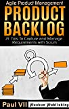 Agile Product Management: Product Backlog: 21 Tips To Capture and Manage Requirements with Scrum (scrum, scrum master, agile development, agile software development) (English Edition)