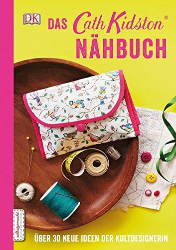 Über 30 Designs (Das Cath Kidston Nähbuch: Über 30 neue Ideen der Kultdesignerin)