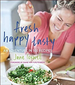Fresh Happy Tasty: An Adventure in 100 Recipes by [Coxwell, Jane]
