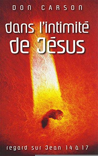 Dans l'intimité de Jésus. Regard sur Jean 14 à 17 par Carson Donald a.