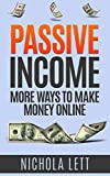Overworked and Underpaid? Here's your solution - Passive Income: More Ways to Make Money Online