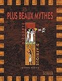 Les plus beaux mythes d'Egypte et d'Afrique noire
