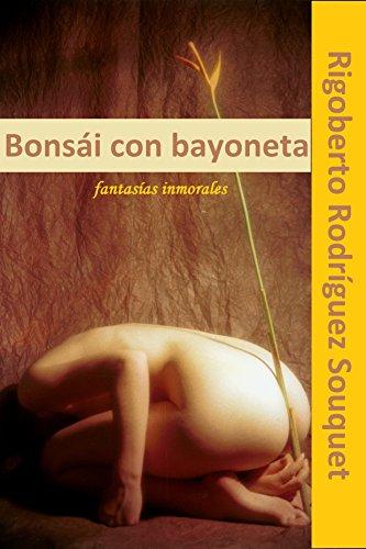 Bonsái con bayoneta: Fantasías inmorales