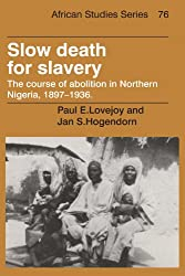 Slow Death for Slavery: The Course of Abolition in Northern Nigeria 1897-1936 (African Studies, Band 76)