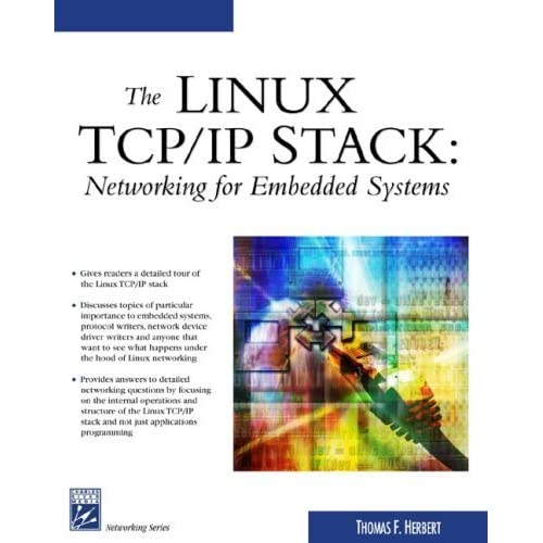 The Linux TCP/IP Stack: Networking for Embedded Systems (Networking Series) by Thomas Herbert (2004-05-31)