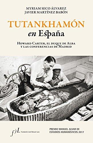 Tutankhamón en España. Howard Carter, el duque de Alba y las conf. de Madrid: Premio Manuel Alvar de Estudios Humanísticos 2017