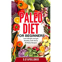 Paleo: Paleo Diet For Beginners Lose Weight And Get Healthy With These 30 Paleo Recipes (FREE BONUS, Whole Food, Paleo Recipes, Paleo Cookbook, Lifestyle, Healthy, Weight Book 1)