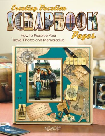 Creating Vacation Scrapbook Pages: How to Preserve Your Travel Photos