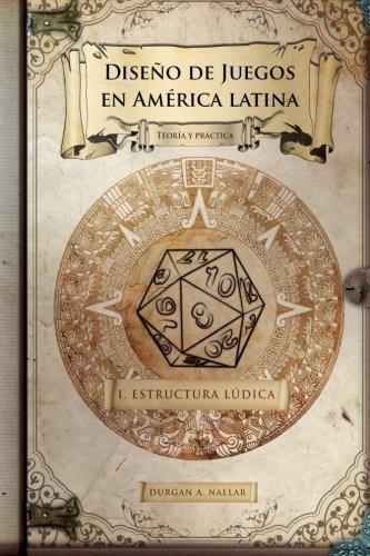 Diseño de juegos en América latina: Estructura lúdica: Game Design paso a paso: Volume 1 por Durgan A. Nallar