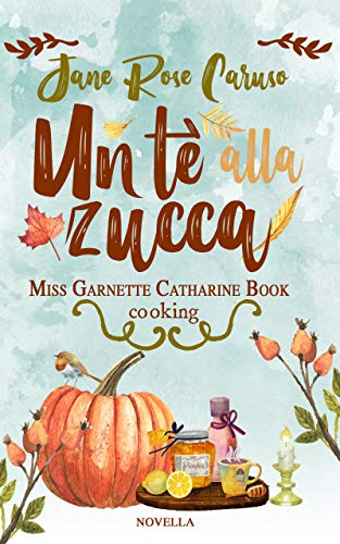 Un Tè alla Zucca: Miss Garnette Catharine Book cooking Vol. 1.5 di [Caruso , Jane Rose]