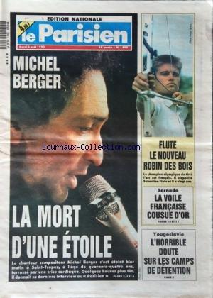 PARISIEN (LE) [No 14901] du 04/08/1992 - MICHEL BERGER / LA MORT D'UNE ETOILE -YOUGOSLAVIE / L'HORRIBLE DOUTE SUR LES CAMPS DE DETENTION -TORNADO / LA VOILE FRANCAISE COUSUE D'OR -LE NOUVEAU ROBIN DES BOIS CHAMPION OLYMPIQUE DU TIR A L'ARC S'appelle sebastien flute par Collectif