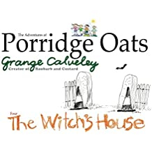 The Adventures of Porridge Oats: The Witch's House: Volume 6