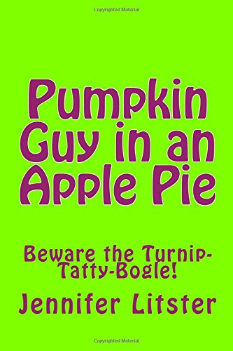 Pumpkin Guy in an Apple Pie: Beware the Turnip-Tatty-Bogle! (Pumpkin Pat, Band 3)
