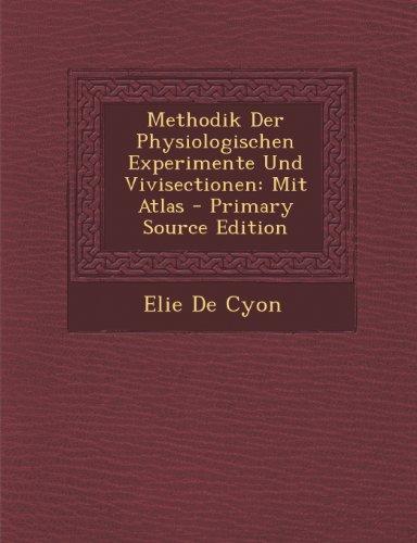 Methodik Der Physiologischen Experimente Und Vivisectionen: Mit Atlas