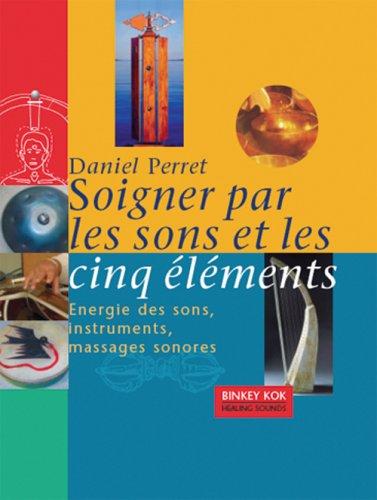 Soigner par les sons et les cinq éléments par Daniel Perret