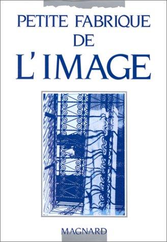 La Petite Fabrique de l'image par Jean-Claude Fozza, Anne-Marie Garrat, Françoise Parfait