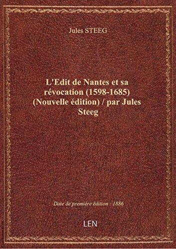 L'Edit deNantesetsa rvocation (1598-1685) (Nouvelle dition) / parJulesSteeg
