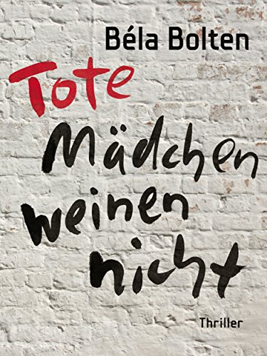Buchseite und Rezensionen zu 'Tote Mädchen weinen nicht - Thriller' von Béla Bolten
