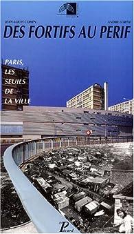 Des fortifs au périf.. Paris, les seuils de la ville par A. Lortie