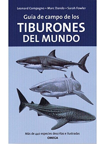 GUIA DE CAMPO DE LOS TIBURONES DEL MUNDO (GUIAS DEL NATURALISTA-PECES-MOLUSCOS-BIOLOGIA MARINA) por L. - FOWLER, S. - DANDO, M. COMPAGNO