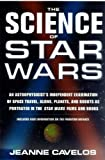 The Science of Star Wars: An Astrophysicist's Independent Examination of Space Travel, Aliens, Planets, and...