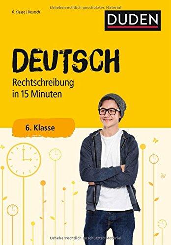 Deutsch in 15 Minuten – Rechtschreibung 6. Klasse (Duden - In 15 Minuten)
