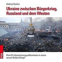 Ukraine zwischen Bürgerkrieg, Russland und dem Westen: Vom EU-Assoziierungsabkommen in einen neuen Kalten Krieg?