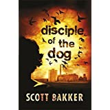Disciple of the Dog by Scott Bakker (2010-09-16)