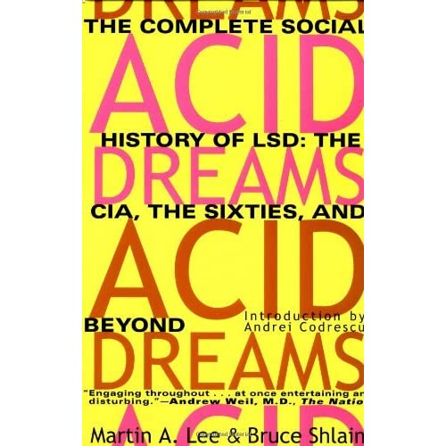 Acid Dreams: The Complete Social History of LSD: The CIA, the Sixties, and Beyond by Martin A. Lee (1994-01-21)