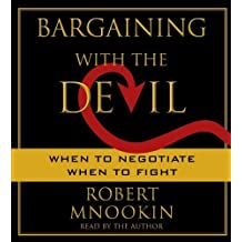 Bargaining with the Devil: When to Negotiate, When to Fight by Robert Mnookin (2010-02-09)