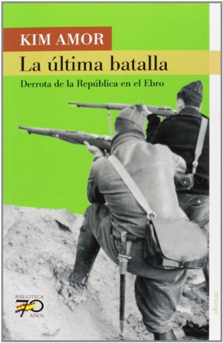 La última batalla / The Last Baltle: Derrota de la república en el Ebro / Defeat of the republic in the Ebro