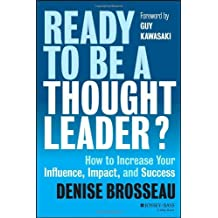 Ready to be a Thought Leader?: How to Increase Your Influence, Impact, and Success by Guy Kawasaki (Foreword), Denise Brosseau (7-Feb-2014) Hardcover