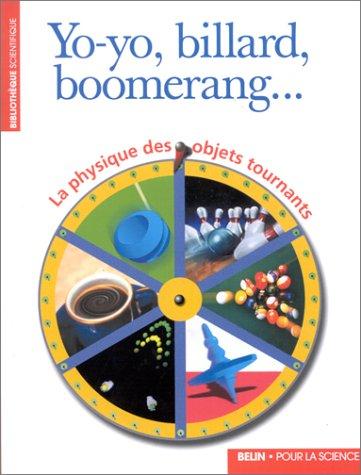 Yo-yo, billard, boomerang...: La physique des objets tournants par Collectif