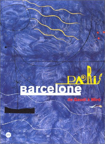 Paris-Barcelone. De Gaudi à Miro