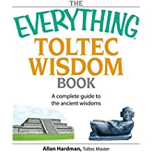 The Everything Toltec Wisdom Book: A Complete Guide to the Ancient Wisdoms (Everything®) (English Edition)