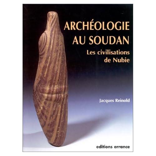 Archéologie au Soudan. Les civilisations de Nubie