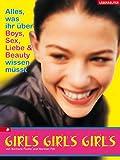 Girls, Girls, Girls: Alles, was ihr über Boys, Liebe & Beauty wissen müsst - Barbara Poche