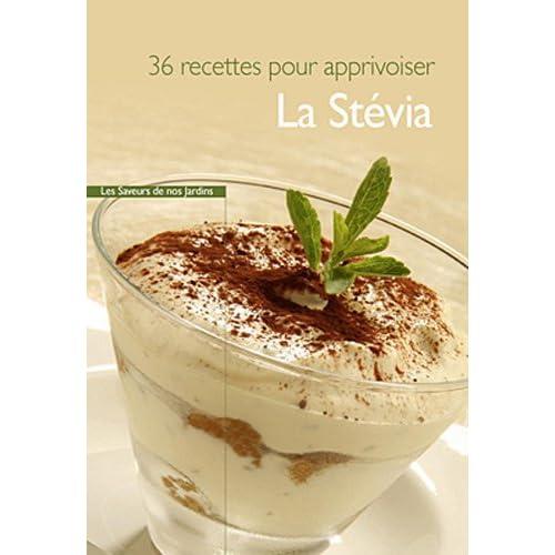 La Stevia : 38 recettes pour l'apprivoiser