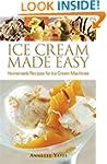 Ice Cream Made Easy: Homemade Recipes...