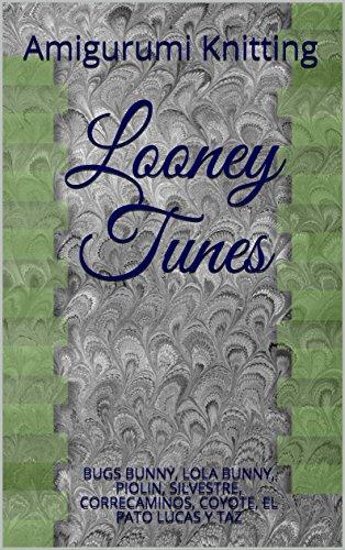 Looney Tunes: BUGS BUNNY, LOLA BUNNY, PIOLIN, SILVESTRE, CORRECAMINOS,  COYOTE, EL PATO LUCAS Y TAZ por Amigurumi Knitting