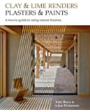 Clay and Lime Renders, Plasters and Paints: A how-to guide to using natural finishes (Sustainable Building)