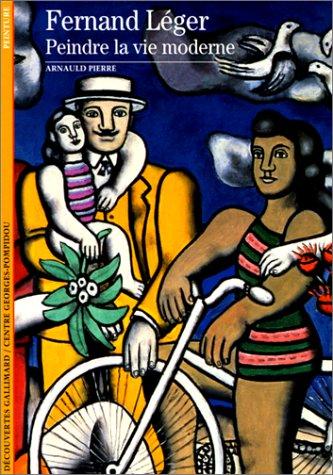 Fernand Léger. Peindre la vie moderne