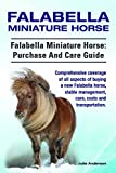 Falabella Miniature Horse. Falabella Miniature horse: purchase and care guide. Comprehensive coverage of all aspects of buying a new Falabella, stable ... costs and transportation. (English Edition)