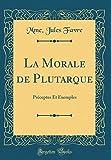Telecharger Livres La Morale de Plutarque PReceptes Et Exemples Classic Reprint (PDF,EPUB,MOBI) gratuits en Francaise